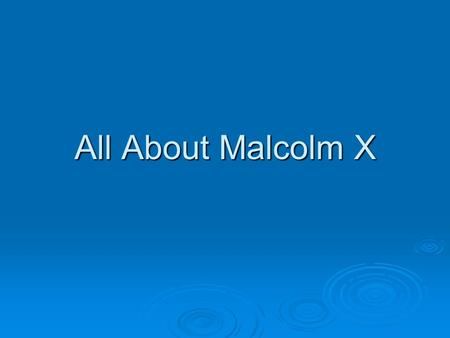 All About Malcolm X. The Early Years  Born on May 19, 1925 in Omaha, Nebraska.  His mother was Louis Norton Little, who was a homemaker occupied with.