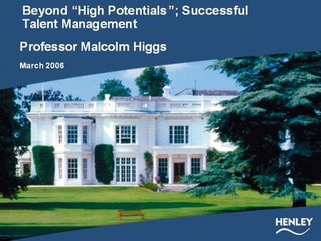 "Beyond ""High Potentials"": Successful Talent Management Professor Malcolm Higgs 2006."
