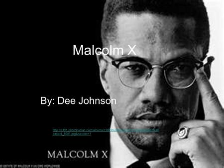 Malcolm X By: Dee Johnson