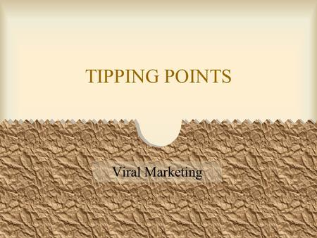 "TIPPING POINTS Viral Marketing. Malcolm Gladwell's best seller Thomas Schelling (Nobel Prize winner) first introduced the concept of ""tipping points"""
