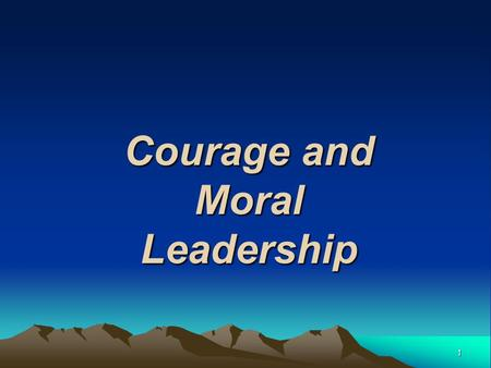 "1 Courage and Moral Leadership. 2 Moral Leadership ""Wrong is wrong, no mater who does it or says it."" ""Have the Courage to stand up for your values"" Malcolm."