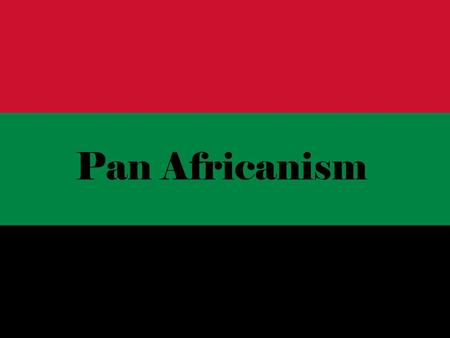 Pan Africanism. Pan Africanism: The Philosophy that is based on the belief that African people share common bonds and objectives. They advocate unity.