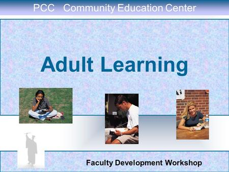 Faculty Development Workshop Adult Learning PCC Community Education Center.