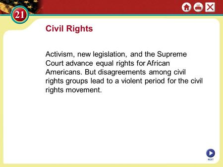 Civil Rights Activism, new legislation, and the Supreme Court advance equal rights for African Americans. But disagreements among civil rights groups lead.