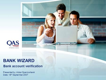 BANK WIZARD Bank account verification Presented by: Aidan Sparrowhawk Date: 18 th September 2007.