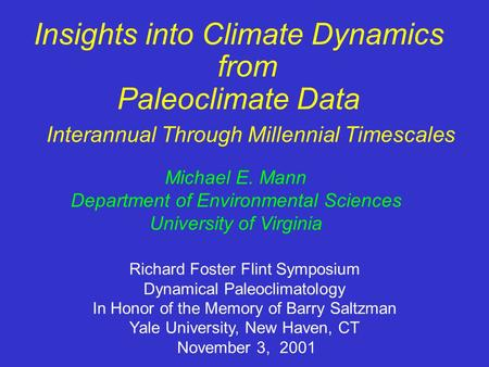 Insights into Climate Dynamics from Paleoclimate Data Michael E. Mann Department of Environmental Sciences University of Virginia Richard Foster Flint.