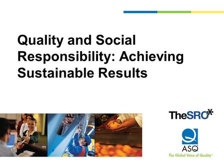 Quality and Social Responsibility: Achieving Sustainable Results.