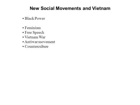 New Social Movements and Vietnam Black Power Feminism Free Speech Vietnam War Antiwar movement Counterculture.