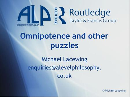 © Michael Lacewing Omnipotence and other puzzles Michael Lacewing co.uk.