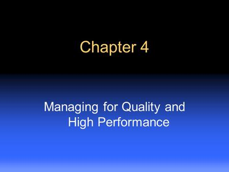 Slide 4.1 Chapter 4 Managing for Quality and High Performance.