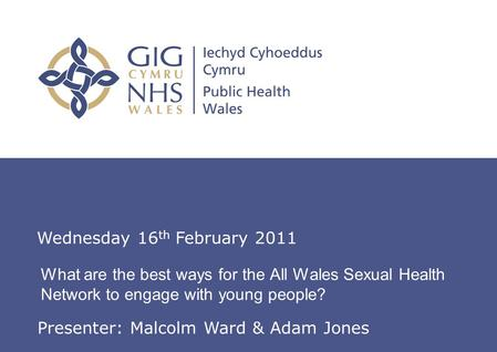 Insert name of presentation on Master Slide What are the best ways for the All Wales Sexual Health Network to engage with young people? Wednesday 16 th.