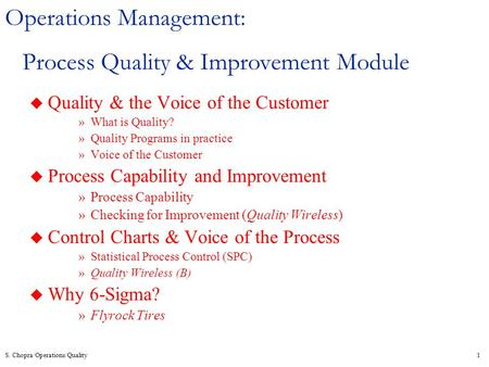 S. Chopra/Operations/Quality1 Operations Management: Process Quality & Improvement Module u Quality & the Voice of the Customer »What is Quality? »Quality.