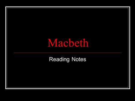 "Macbeth Reading Notes. Act I Scene I Witches serve as foreshadowing ""Fair is foul…."" = nothing is what is seems."