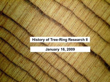 History of Tree-Ring Research II January 16, 2009.