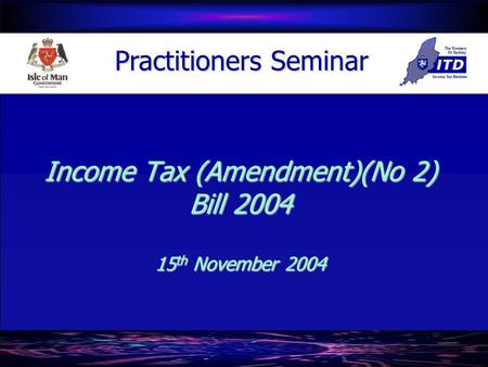 Income Tax (Amendment)(No 2) Bill 2004 15 th November 2004 Practitioners Seminar.