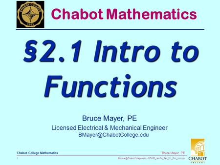 MTH55_Lec-04_Sec_2-1_Fcn_Intro.ppt 1 Bruce Mayer, PE Chabot College Mathematics Bruce Mayer, PE Licensed Electrical & Mechanical.
