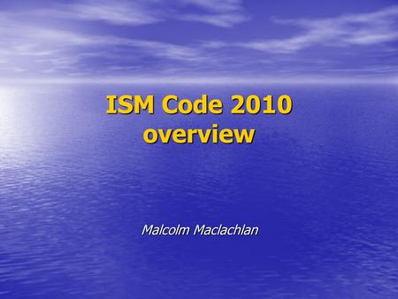 ISM Code 2010 overview Malcolm Maclachlan. ISM Code origins Serious 1980s accidents involving human error and management faults as contributing factors.