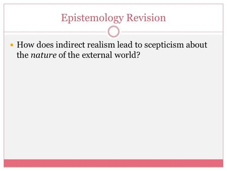 Epistemology Revision How does indirect realism lead to scepticism about the nature of the external world?