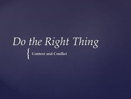 { Do the Right Thing Context and Conflict. Dedications  Eleanor Bumpurs (10/84)  Michael Griffith (12/86)  Arthur Miller (1978)  Edmund Perry (6/85)