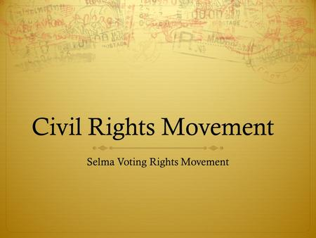 Civil Rights Movement Selma Voting Rights Movement.