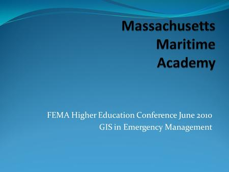 FEMA Higher Education Conference June 2010 GIS in Emergency Management.
