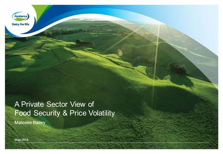 A Private Sector View of Food Security & Price Volatility Malcolm Bailey May 2014.