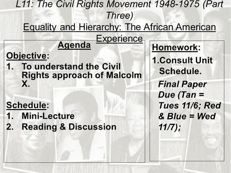 L11: The Civil Rights Movement 1948-1975 (Part Three) Equality and Hierarchy: The African American Experience Agenda Objective: 1.To understand the Civil.