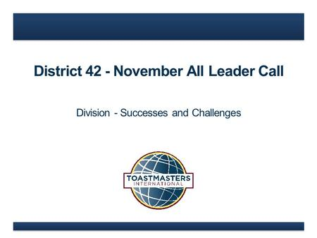 District 42 - November All Leader Call Division - Successes and Challenges.