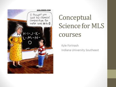 Conceptual Science for MLS courses Kyle Forinash Indiana University Southeast.