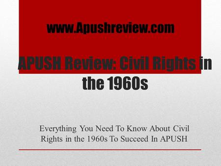 APUSH Review: Civil Rights in the 1960s Everything You Need To Know About Civil Rights in the 1960s To Succeed In APUSH www.Apushreview.com.
