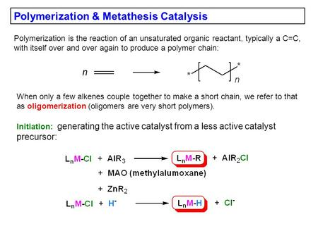 Polymerization & Metathesis Catalysis Polymerization is the reaction of an unsaturated organic reactant, typically a C=C, with itself over and over again.