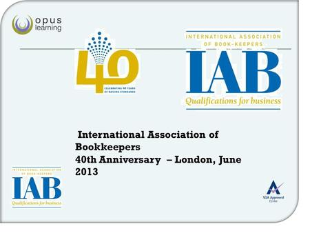 International Association of Bookkeepers 40th Anniversary – London, June 2013.