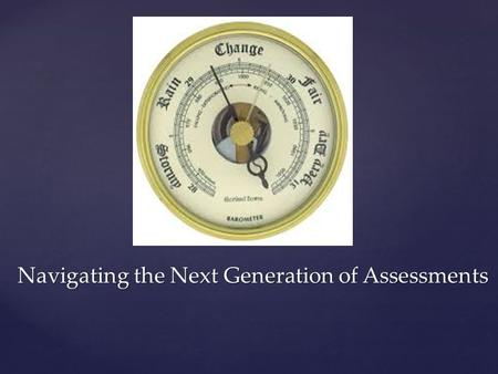Navigating the Next Generation of Assessments. Dr. Marianne Perie Co-Director Center for Educational Testing University of Kansas Dr. Scott Smith Director.