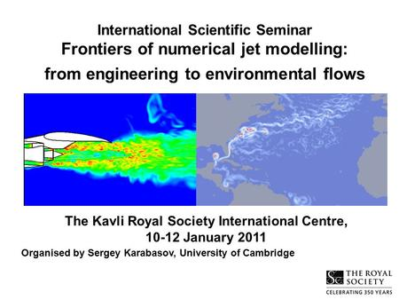 International Scientific Seminar Frontiers of numerical jet modelling: from engineering to environmental flows The Kavli Royal Society International Centre,