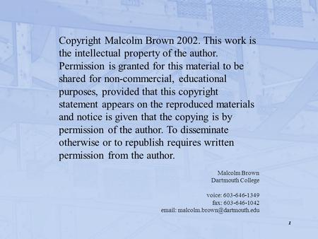 1 Copyright Malcolm Brown 2002. This work is the intellectual property of the author. Permission is granted for this material to be shared for non-commercial,