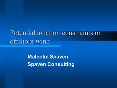 Potential aviation constraints on offshore wind Malcolm Spaven Spaven Consulting.