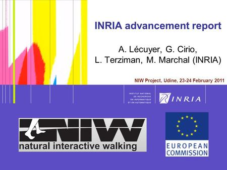 1 NIW Meeting, Udine, 23-24 February 2011 1 INRIA advancement report A. Lécuyer, G. Cirio, L. Terziman, M. Marchal (INRIA) NIW Project, Udine, 23-24 February.