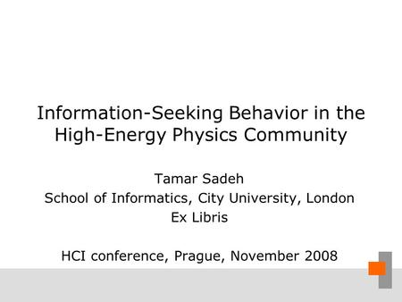 Information-Seeking Behavior in the High-Energy Physics Community Tamar Sadeh School of Informatics, City University, London Ex Libris HCI conference,