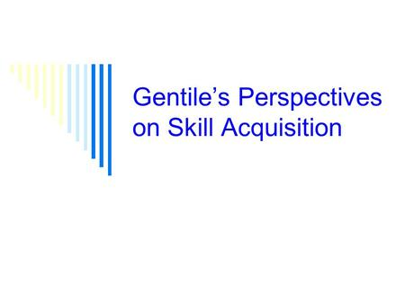 Gentile's Perspectives on Skill Acquisition