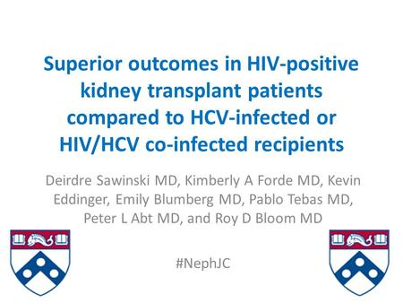 Superior outcomes in HIV-positive kidney transplant patients compared to HCV-infected or HIV/HCV co-infected recipients Deirdre Sawinski MD, Kimberly A.