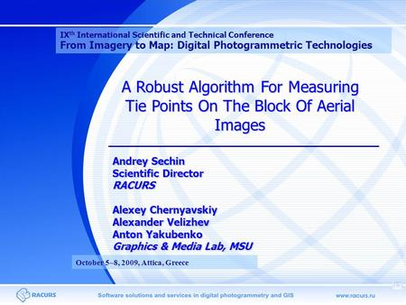 A Robust Algorithm For Measuring Tie Points On The Block Of Aerial Images Andrey Sechin Scientific Director RACURS Alexey Chernyavskiy Alexander Velizhev.