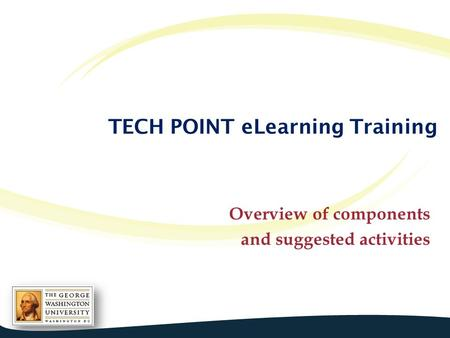 TECH POINT eLearning Training Overview of components and suggested activities.
