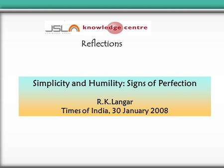 Simplicity and Humility: Signs of Perfection R.K.Langar Times of India, 30 January 2008 Reflections.