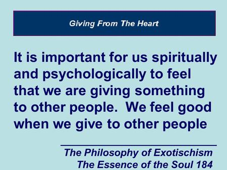 The Philosophy of Exotischism The Essence of the Soul 184 It is important for us spiritually and psychologically to feel that we are giving something to.