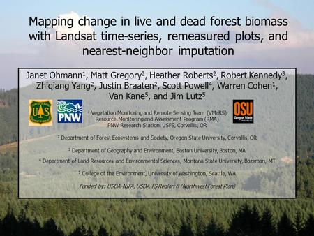 Mapping change in live and dead forest biomass with Landsat time-series, remeasured plots, and nearest-neighbor imputation Janet Ohmann 1, Matt Gregory.