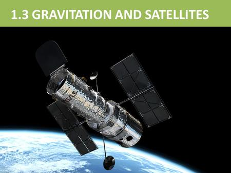 1.3 GRAVITATION AND SATELLITES. There is a mutual force of attraction between any two objects that is directly proportional to each of the masses, 5 kg.