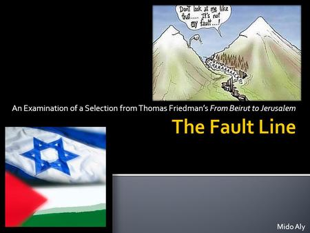 An Examination of a Selection from Thomas Friedman's From Beirut to Jerusalem Mido Aly.