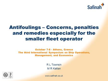 Antifoulings – Concerns, penalties and remedies especially for the smaller fleet operator October 7-8 - Athens, Greece The third International Symposium.