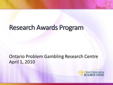 Ontario Problem Gambling Research Centre April 1, 2010.