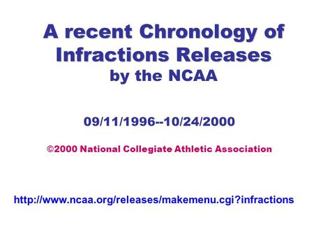 A recent Chronology of Infractions Releases A recent Chronology of Infractions Releases by the NCAA 09/11/1996--10/24/2000 ©2000 National Collegiate Athletic.